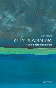 Carl Abbott (Professor Emeritus of Urban Studies and Planning, Professor Emeritus of Urban Studies and Planning, Portland State University): City Planning: A Very Short Introduction, Buch