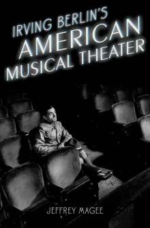 Jeffrey Magee: Irving Berlin's American Musical Theater, Buch