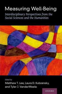 Matthew T. Lee: Measuring Well-Being: Interdisciplinary Perspectives from the Social Sciences and the Humanities, Buch