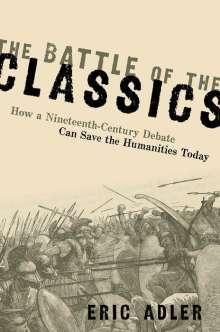Eric Adler (Associate Professor of Classics, Associate Professor of Classics, University of Maryland): The Battle of the Classics, Buch