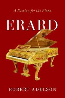 Robert Adelson: Erard: A Passion for the Piano, Buch
