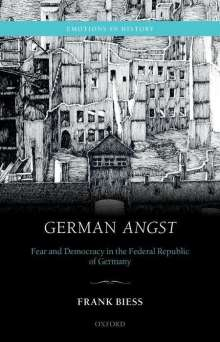 Frank Biess: German Angst: Fear and Democracy in the Federal Republic of Germany, Buch