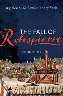 Colin Jones: The Fall of Robespierre: 24 Hours in Revolutionary Paris, Buch