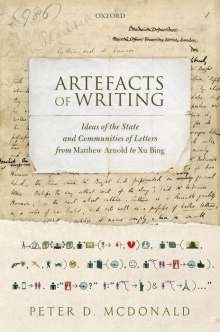 Peter D. McDonald: Artefacts of Writing: Ideas of the State and Communities of Letters from Matthew Arnold to Xu Bing, Buch