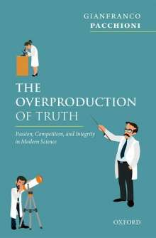 Gianfranco Pacchioni: The Overproduction of Truth: Passion, Competition, and Integrity in Modern Science, Buch