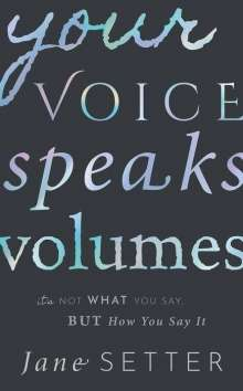 Jane Setter: Your Voice Speaks Volumes: It's Not What You Say, But How You Say It, Buch