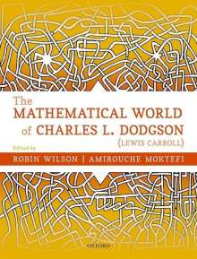 Robin Wilson (Emeritus Professor of Pure Mathematics, The Open University): The Mathematical World of Charles L. Dodgson (Lewis Carroll), Buch