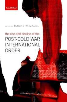 Hanns W. Maull: The Rise and Decline of the Post-Cold War International Order, Buch