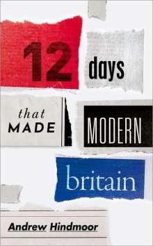 Andrew Hindmoor: Twelve Days that Made Modern Britain, Buch
