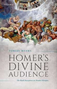 Tobias Myers: Homer's Divine Audience: The Iliad's Reception on Mount Olympus, Buch
