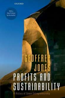 Geoffrey Jones (Isidor Straus Professor of Business History, Isidor Straus Professor of Business History, Harvard Business School): Profits and Sustainability, Buch