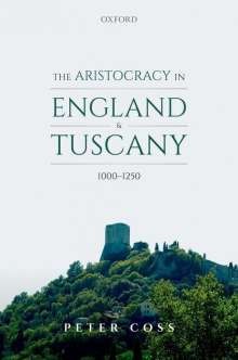 Peter Coss: The Aristocracy in England and Tuscany, 1000 - 1250, Buch