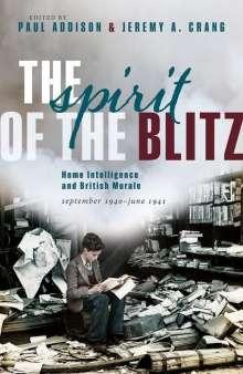 Paul Addison (Honorary Fellow, School of History, Classics, and Archaeology, University of Edinburgh): The Spirit of the Blitz, Buch