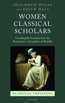 Women Classical Scholars: Unsealing the Fountain from the Renaissance to Jacqueline de Romilly, Buch