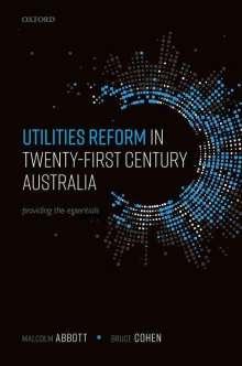 Malcolm Abbott: Utilities Reform in Twenty-First Century Australia: Providing the Essentials, Buch