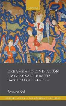 Bronwen Neil: Dreams and Divination from Byzantium to Baghdad, 400-1000 Ce, Buch