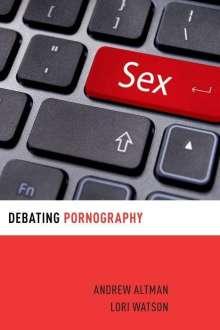 Andrew Altman (Professor of Philosophy, Georgia State University): Debating Pornography, Buch