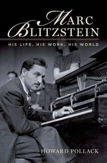 Howard Pollack: Marc Blitzstein: His Life, His Work, His World, Buch