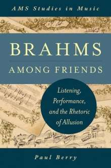 Paul Berry: Brahms Among Friends: Listening, Performance, and the Rhetoric of Allusion, Buch