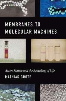 Mathias Grote: Membranes to Molecular Machines, Buch