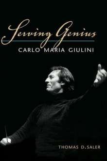 Thomas D. Saler: Serving Genius: Carlo Maria Giulini, Buch