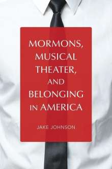 Jake Johnson: Mormons, Musical Theater, and Belonging in America, Buch