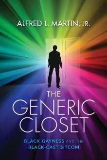 Alfred L. Martin: The Generic Closet: Black Gayness and the Black-Cast Sitcom, Buch