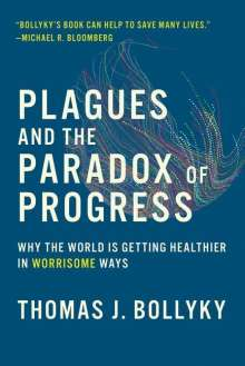 Thomas J. Bollyky: Plagues and the Paradox of Progress: Why the World Is Getting Healthier in Worrisome Ways, Buch