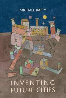 Michael Batty: Inventing Future Cities, Buch