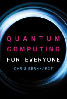 Chris Bernhardt: Quantum Computing for Everyone, Buch