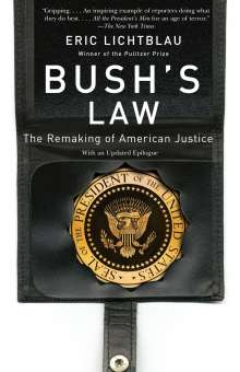 Eric Lichtblau: Bush's Law: The Remaking of American Justice, Buch
