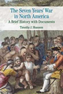 Timothy J. Shannon: The Seven Years' War in North America: A Brief History with Documents, Buch