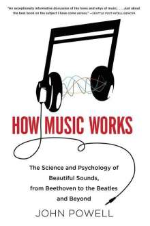 John Powell: How Music Works: The Science and Psychology of Beautiful Sounds, from Beethoven to the Beatles and Beyond [With CD (Audio)], Buch