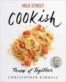 Christopher Kimball: Milk Street: Cookish: Throw It Together: Big Flavors. Simple Techniques. 200 Ways to Reinvent Dinner., Buch
