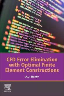 A. J. Baker: Cfd Error Elimination with Optimal Finite Element Constructions, Buch