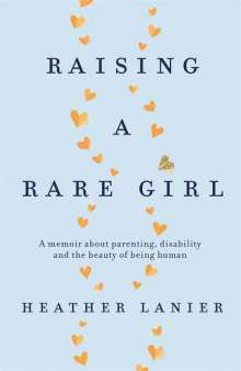 Heather Lanier: Raising A Rare Girl, Buch