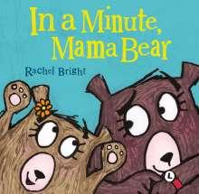 Rachel Bright: In a Minute, Mama Bear, Buch
