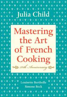 Julia Child: Mastering the Art of French Cooking: Volume 1. 50th Anniversary Edition, Buch