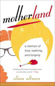 Elissa Altman: Motherland: A Memoir of Love, Loathing, and Longing, Buch