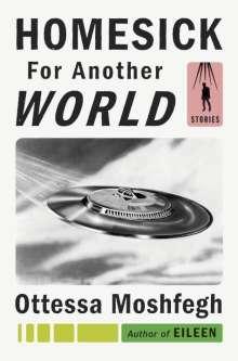Ottessa Moshfegh: Homesick for Another World, Buch