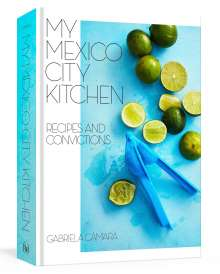 Gabriela Camara: My Mexico City Kitchen: Recipes and Convictions, Buch