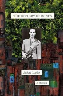 John Lurie: The History of Bones: A Memoir, Buch