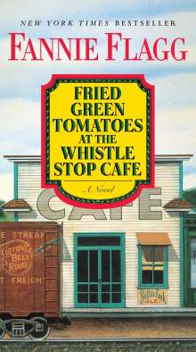 Fannie Flagg: Fried Green Tomatoes at the Whistle Stop Cafe, Buch