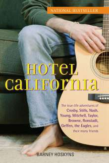 Barney Hoskyns: Hotel California: The True-Life Adventures of Crosby, Stills, Nash, Young, Mitchell, Taylor, Browne, Ronstadt, Geffen, the Eagles, and T, Buch