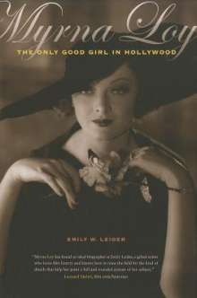 Emily W. Leider: Myrna Loy: The Only Good Girl in Hollywood, Buch