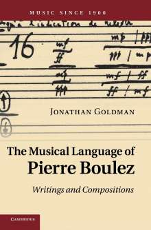 Jonathan Goldman: The Musical Language of Pierre Boulez: Writings and Compositions, Buch
