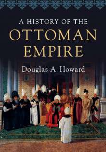 Douglas A. Howard: A History of the Ottoman Empire, Buch
