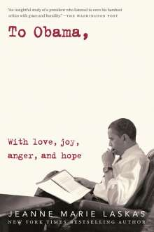 Jeanne Marie Laskas: To Obama: With Love, Joy, Anger, and Hope, Buch