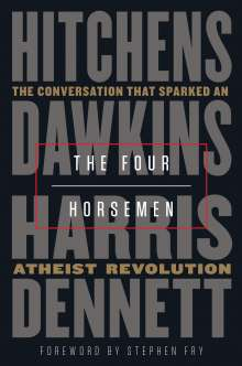 Christopher Hitchens: The Four Horsemen: The Conversation That Sparked an Atheist Revolution, Buch