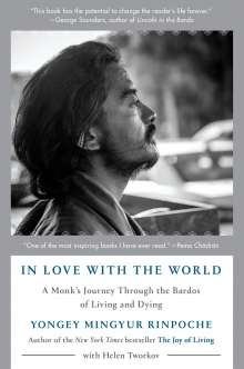 Yongey Mingyur Rinpoche: In Love with the World: A Monk's Journey Through the Bardos of Living and Dying, Buch